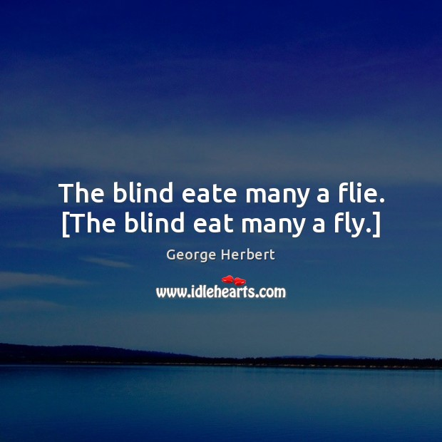 The blind eate many a flie. [The blind eat many a fly.] Image