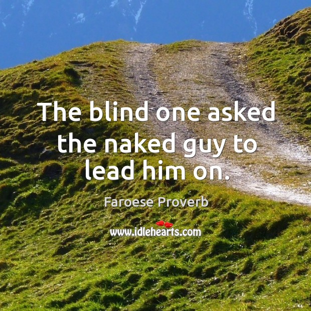 The blind one asked the naked guy to lead him on. Faroese Proverbs Image