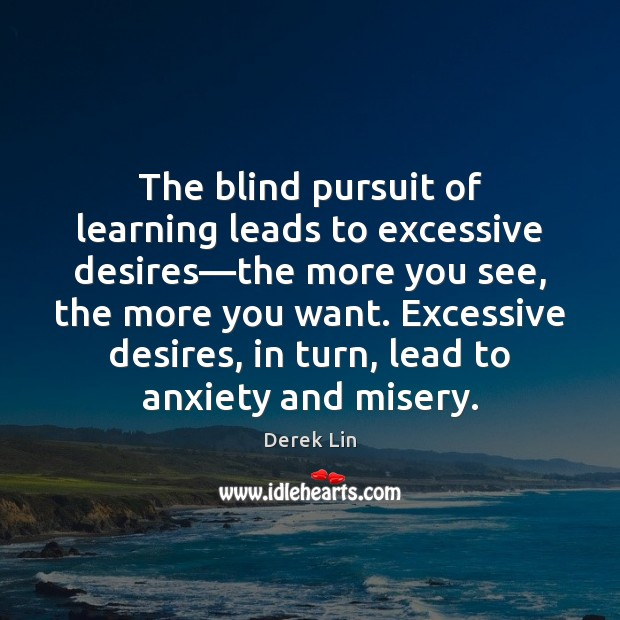 Image, The blind pursuit of learning leads to excessive desires—the more you
