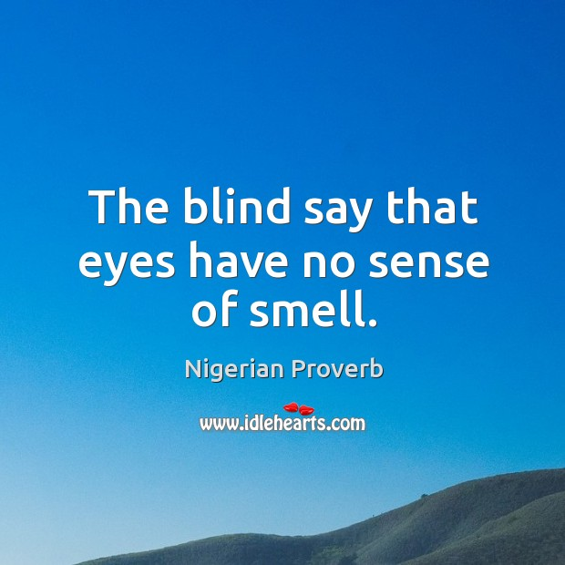 Image, The blind say that eyes have no sense of smell.