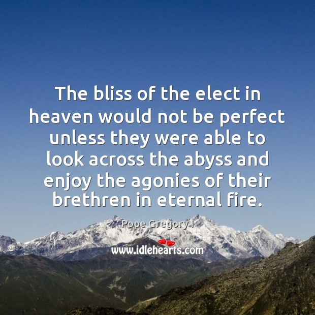 The bliss of the elect in heaven would not be perfect unless Image
