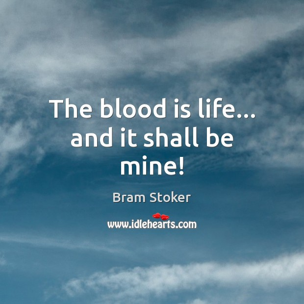 The blood is life… and it shall be mine! Image