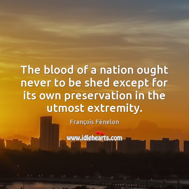 Image, The blood of a nation ought never to be shed except for