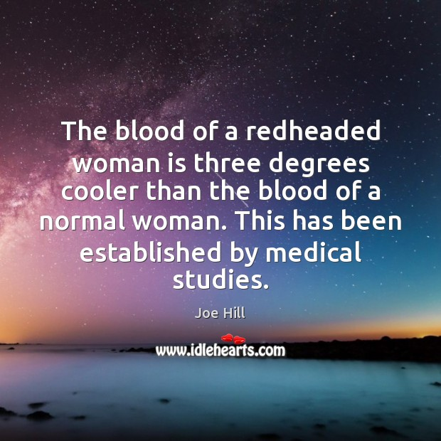 The blood of a redheaded woman is three degrees cooler than the Joe Hill Picture Quote