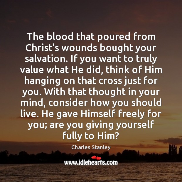 The blood that poured from Christ's wounds bought your salvation. If you Image