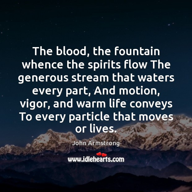 Image, The blood, the fountain whence the spirits flow The generous stream that