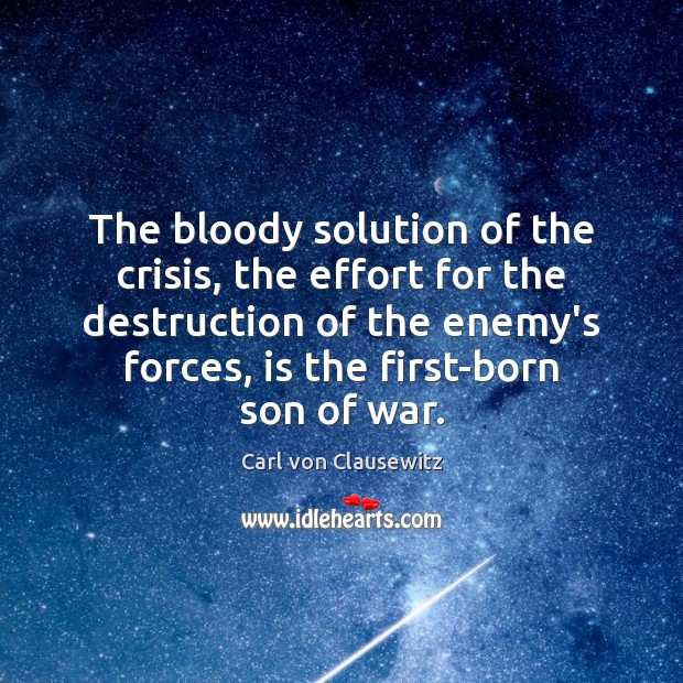 The bloody solution of the crisis, the effort for the destruction of Carl von Clausewitz Picture Quote
