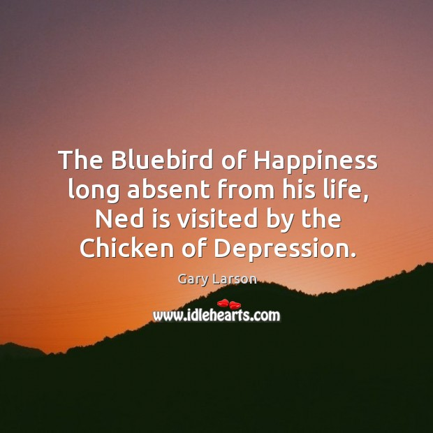 Image, The bluebird of happiness long absent from his life, ned is visited by the chicken of depression.