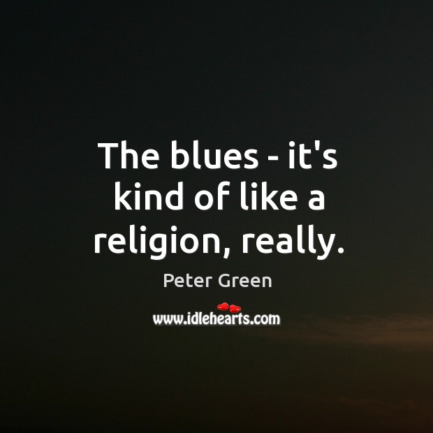 The blues – it's kind of like a religion, really. Image