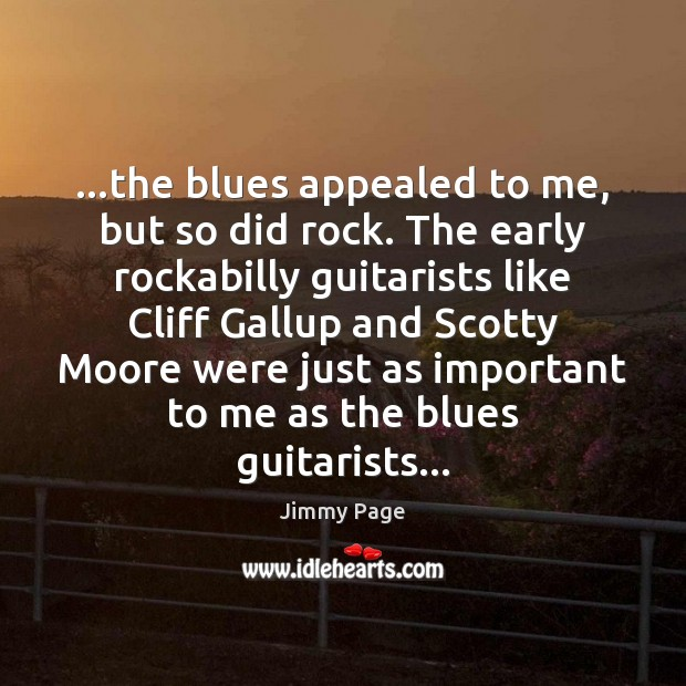 Image, …the blues appealed to me, but so did rock. The early rockabilly