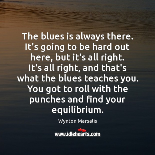 The blues is always there. It's going to be hard out here, Image