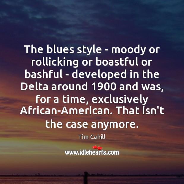 Image, The blues style – moody or rollicking or boastful or bashful –
