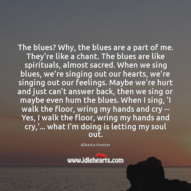 Image, The blues? Why, the blues are a part of me. They're like