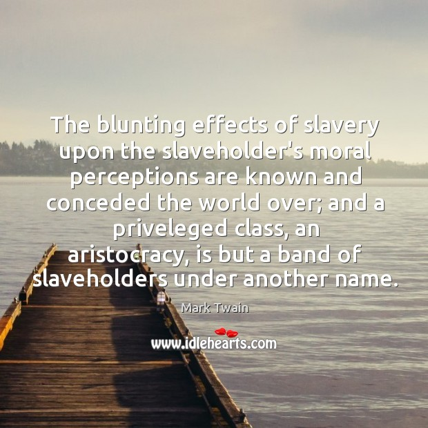 The blunting effects of slavery upon the slaveholder's moral perceptions are known Image