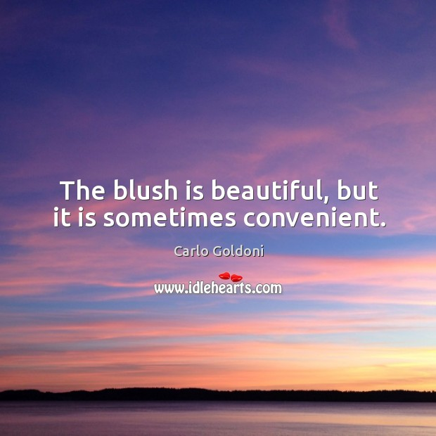 The blush is beautiful, but it is sometimes convenient. Image