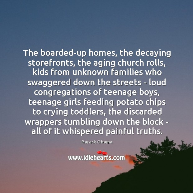 Image, The boarded-up homes, the decaying storefronts, the aging church rolls, kids from