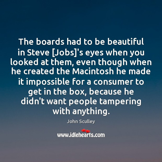 The boards had to be beautiful in Steve [Jobs]'s eyes when Image