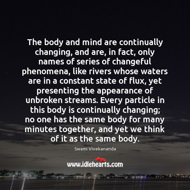 The body and mind are continually changing, and are, in fact, only Appearance Quotes Image