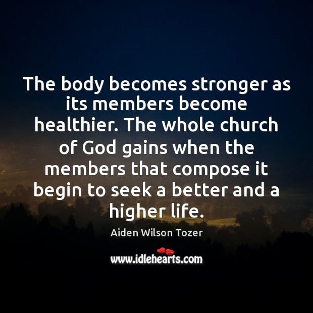The body becomes stronger as its members become healthier. The whole church Image
