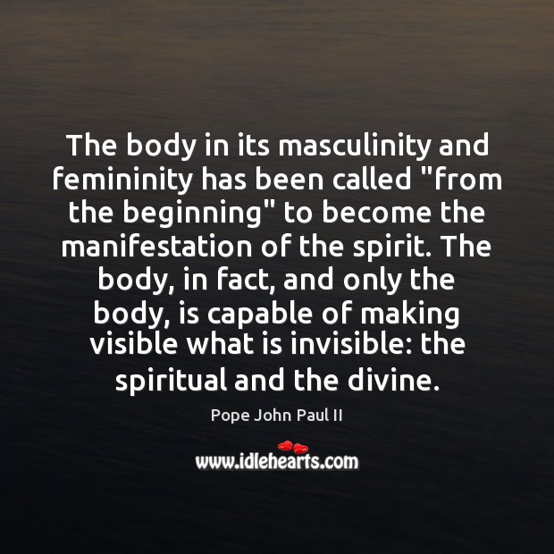 """The body in its masculinity and femininity has been called """"from the Pope John Paul II Picture Quote"""