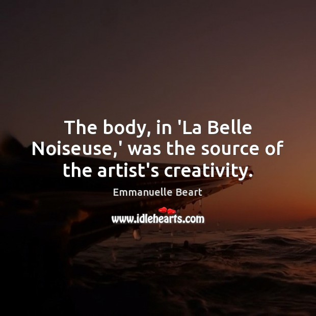 Image, The body, in 'La Belle Noiseuse,' was the source of the artist's creativity.