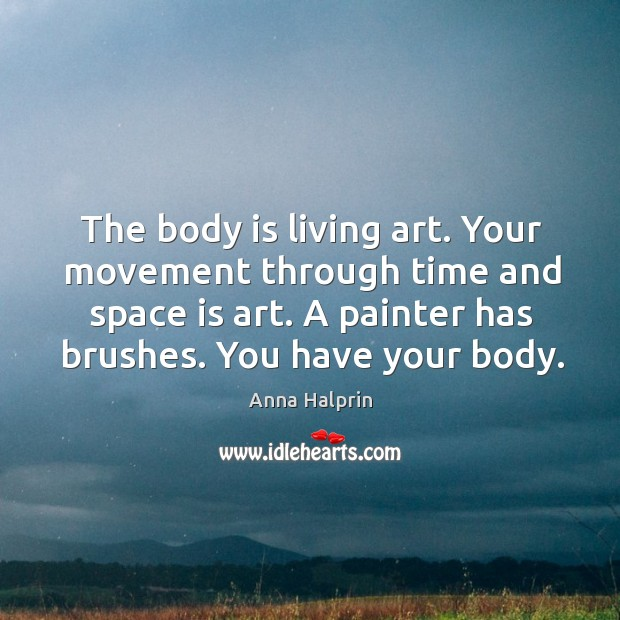 Image, The body is living art. Your movement through time and space is
