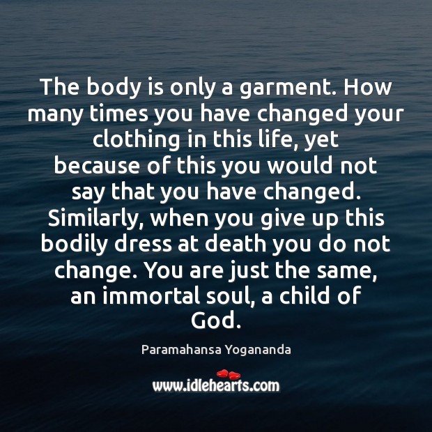 The body is only a garment. How many times you have changed Image