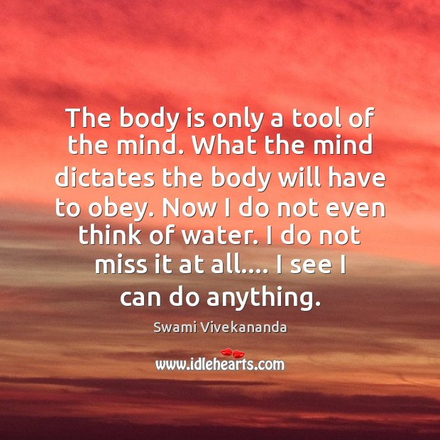 The body is only a tool of the mind. What the mind Image