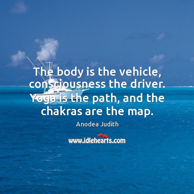 The body is the vehicle, consciousness the driver. Yoga is the path, Image