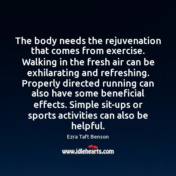 Image, The body needs the rejuvenation that comes from exercise. Walking in the