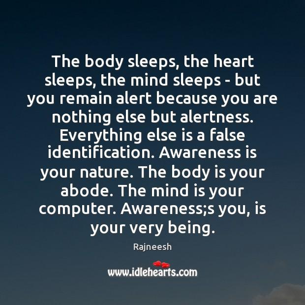 The body sleeps, the heart sleeps, the mind sleeps – but you Image