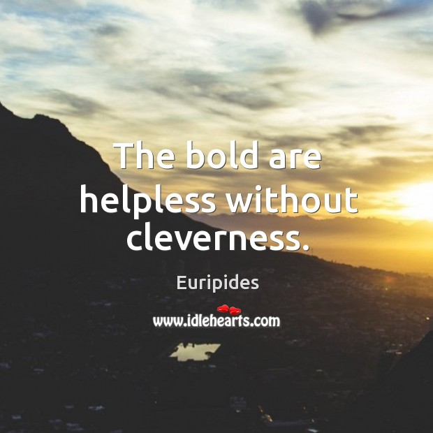The bold are helpless without cleverness. Image