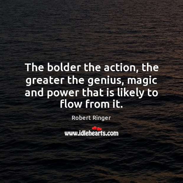 The bolder the action, the greater the genius, magic and power that Image