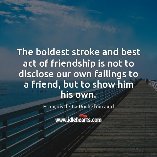 Image, The boldest stroke and best act of friendship is not to disclose