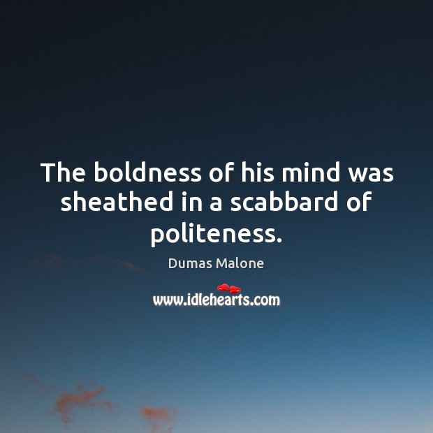 The boldness of his mind was sheathed in a scabbard of politeness. Image