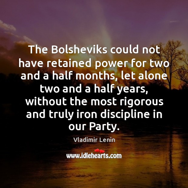 The Bolsheviks could not have retained power for two and a half Vladimir Lenin Picture Quote