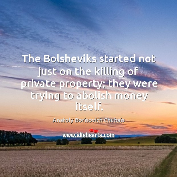 Image, The bolsheviks started not just on the killing of private property; they were trying to abolish money itself.