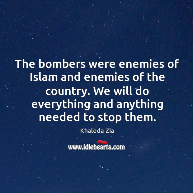 Image, The bombers were enemies of islam and enemies of the country. We will do everything and anything needed to stop them.