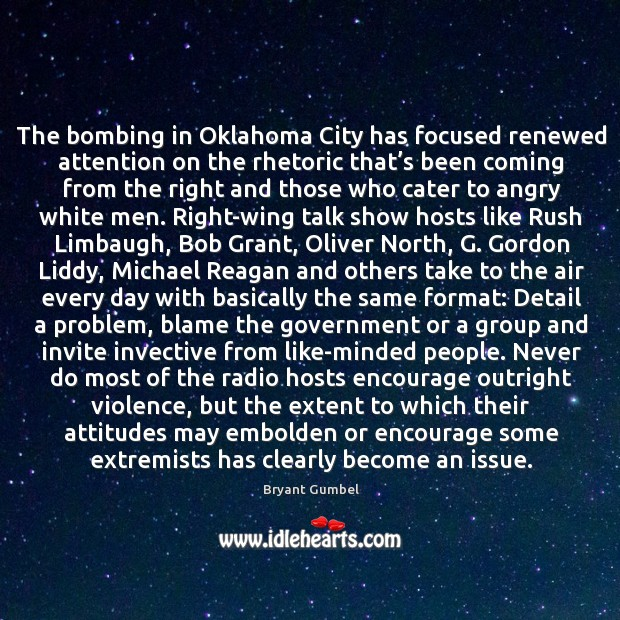 The bombing in Oklahoma City has focused renewed attention on the rhetoric Bryant Gumbel Picture Quote