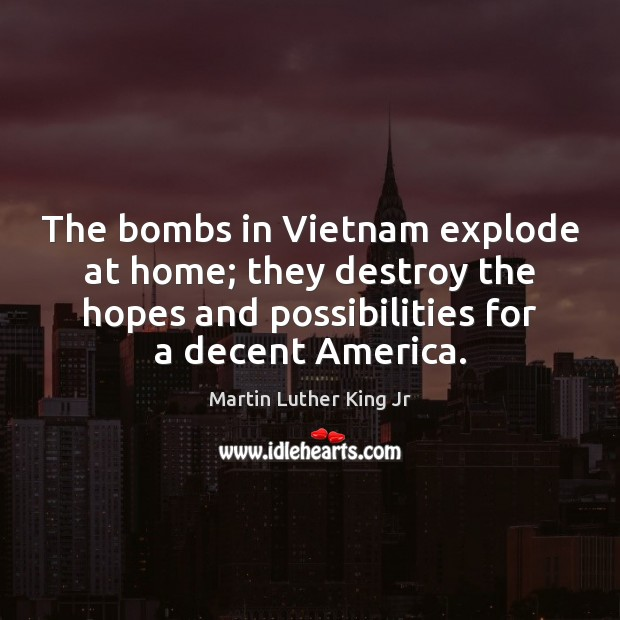 Image, The bombs in Vietnam explode at home; they destroy the hopes and