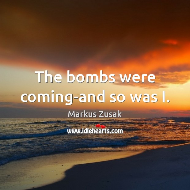 The bombs were coming-and so was I. Image