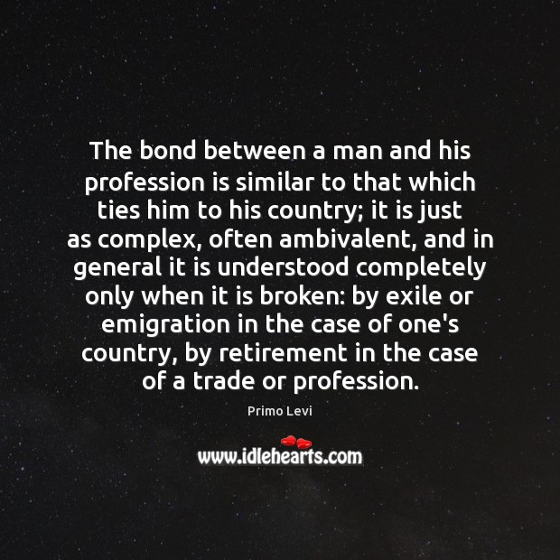 The bond between a man and his profession is similar to that Primo Levi Picture Quote