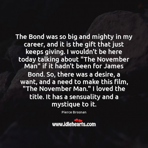 Image, The Bond was so big and mighty in my career, and it
