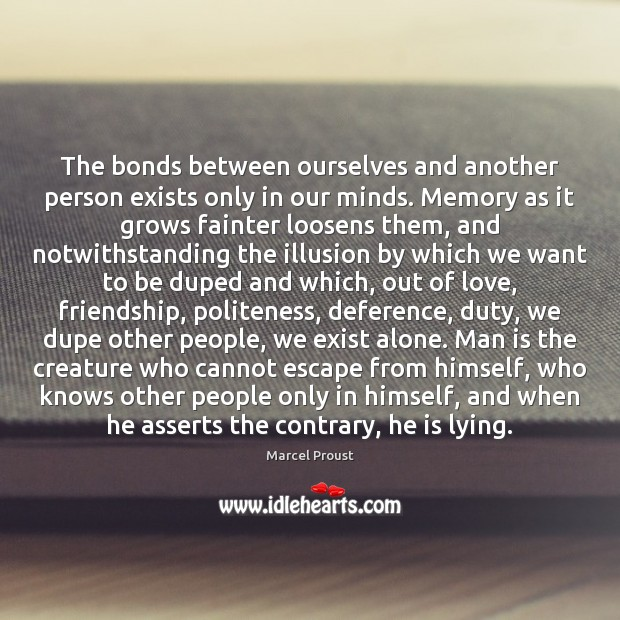The bonds between ourselves and another person exists only in our minds. Image