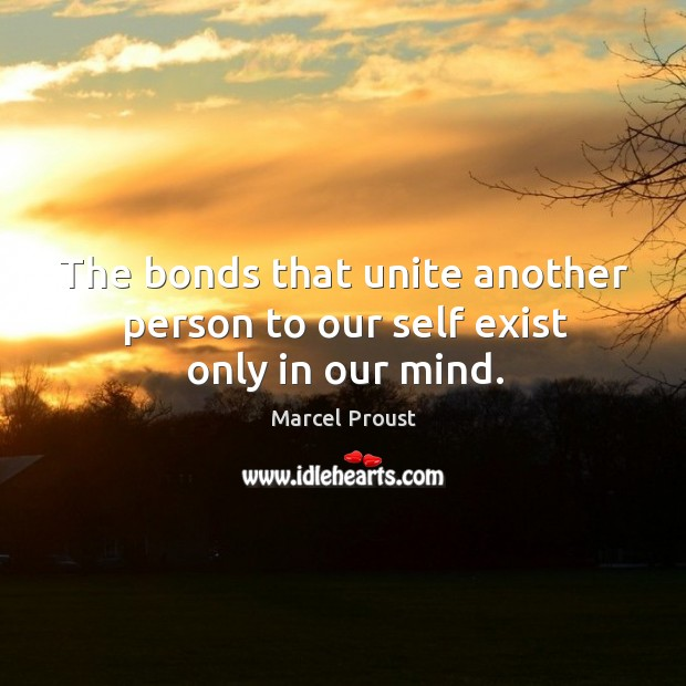 Image, The bonds that unite another person to our self exist only in our mind.