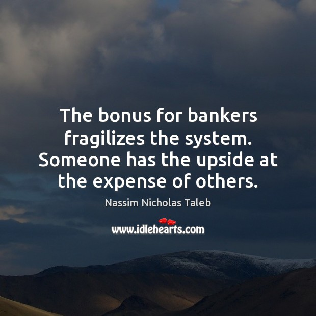 The bonus for bankers fragilizes the system. Someone has the upside at Image