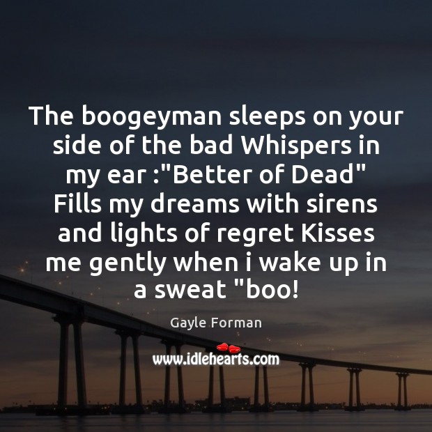 The boogeyman sleeps on your side of the bad Whispers in my Image