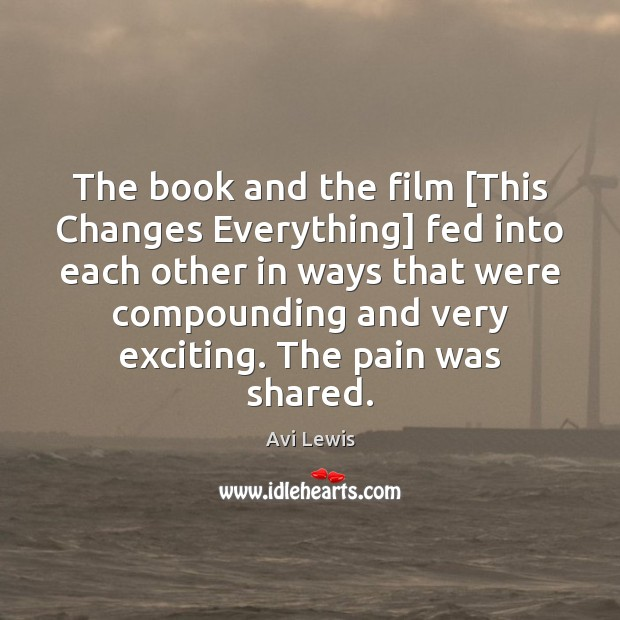 Image, The book and the film [This Changes Everything] fed into each other