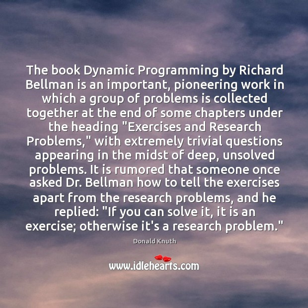 The book Dynamic Programming by Richard Bellman is an important, pioneering work Donald Knuth Picture Quote