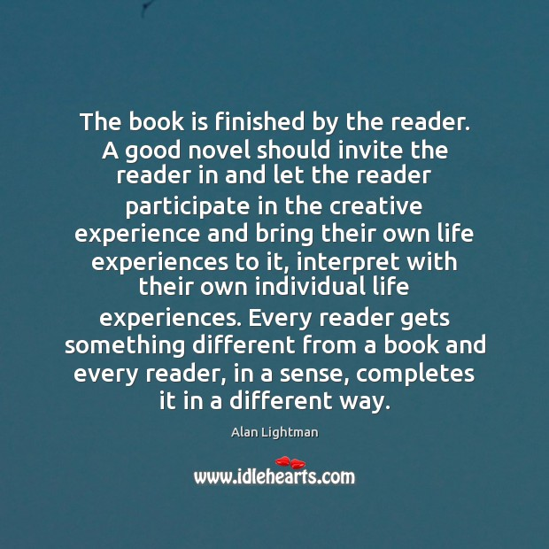 The book is finished by the reader. A good novel should invite Books Quotes Image